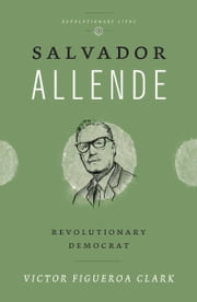 Salvador Allende - Revolutionary Democrat ebook by Victor Figueroa Clark