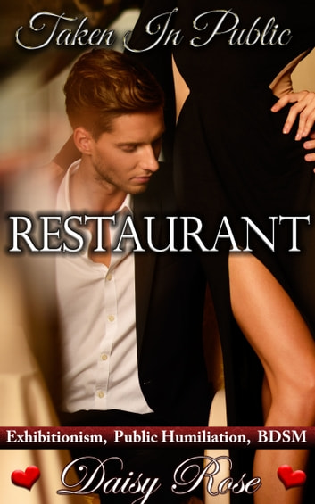 Taken In Public 4: Restaurant ebook by Daisy Rose