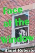 Face at the Window ebook by Janet Roberts