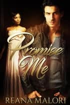 Promise Me ebook by Reana Malori