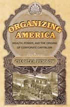 Organizing America ebook by Charles Perrow