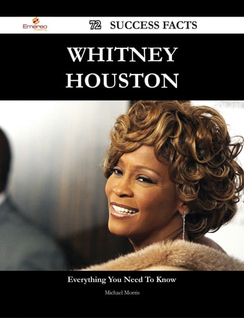 Whitney Houston 72 Success Facts - Everything you need to know about Whitney Houston ebook by Michael Morris