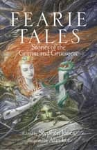 Fearie Tales - Books of Horror ebook by Alan Lee, Stephen Jones, Stephen Jones