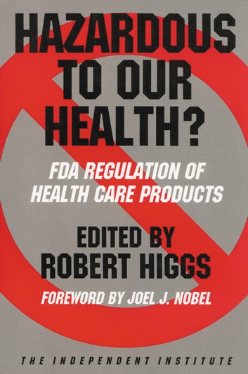 Hazardous to Our Health? - FDA Regulation of Health Care Products ebook by Robert Higgs,Robert Higgs,Ronald W. Hansen,Paul H. Rubin