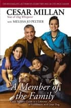 A Member of the Family - Cesar Millan's Guide to a Lifetime of Fulfillment with Your Dog ebook by Cesar Millan