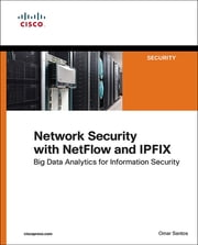 Network Security with Netflow and IPFIX - Big Data Analytics for Information Security ebook by Omar Santos