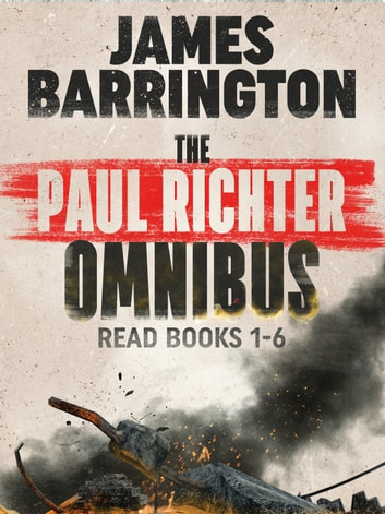 The Paul Richter Omnibus - Read Books 1-6 of the Explosive Thrillers eBook by James Barrington