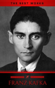 Franz Kafka: The Best Works ebook by Franz Kafka, Red Deer Classics