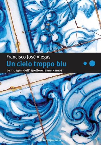 Un cielo troppo blu eBook by Francisco José Viegas