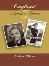 England and Another Shore - A Life ebook by Audrey Wilson