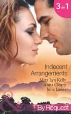 Indecent Arrangements: Tabloid Affair, Secretly Pregnant! (One Night at a Wedding, Book 2) / Do Not Disturb (P.S. I'm Pregnant!, Book 4) / Forbidden or For Bedding? (Mills & Boon By Request) ekitaplar by Mira Lyn Kelly, Anna Cleary, Julia James