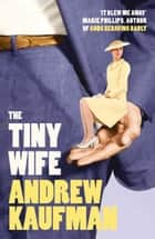 The Tiny Wife ebook by Andrew Kaufman