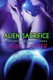 Alien Sacrifice - Zerconian Warriors, #9 ebook by Sadie Carter
