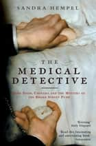 The Medical Detective - John Snow, Cholera And The Mystery Of The Broad Street Pump ebook by Sandra Hempel
