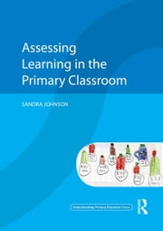 Assessing Learning in the Primary Classroom ebook by Sandra Johnson