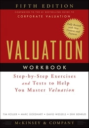 Valuation Workbook - Step-by-Step Exercises and Tests to Help You Master Valuation ebook by McKinsey & Company Inc.