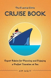 Essential Little Cruise Book - Expert Advice for Planning and Enjoying a Perfect Vacation at Sea ebook by Jim West,Ann Burgess