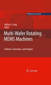 Multi-Wafer Rotating MEMS Machines - Turbines, Generators, and Engines ebook by Jeffrey Lang