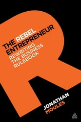 The Rebel Entrepreneur - Rewriting the Business Rulebook ebook by Jonathan Moules