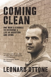 Coming Clean - One man's struggle to overcome a life of addiction and crime ebook by Leonard Ottone