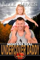 Montana SEAL Undercover Daddy ekitaplar by Elle James