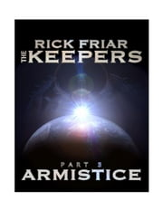 The Keepers Part 3: Armistice ebook by Rick Friar