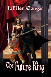 The Future King ebook by JoEllen Conger