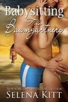 Babysitting the Baumgartners ebook by Selena Kitt