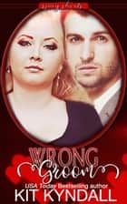 Wrong Groom - SpicyShorts ebook by Kit Kyndall