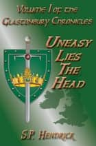 Uneasy Lies The Head ebook by S. P. Hendrick