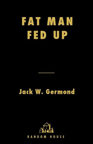 Fat Man Fed Up - How American Politics Went Bad eBook by Jack W. Germond