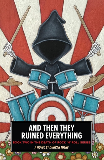 And Then They Ruined Everything - Book Two in the Death of Rock 'n' Roll Series ebook by Duncan Milne