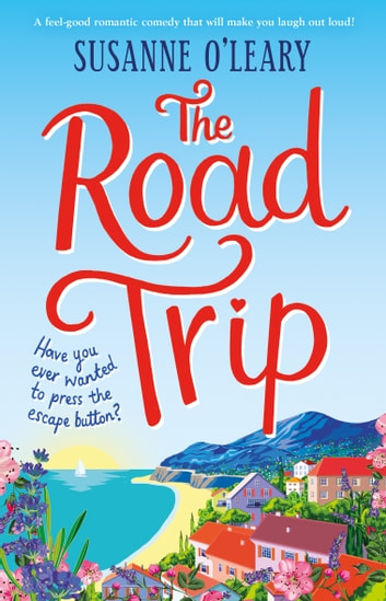 The Road Trip - A laugh out loud romantic comedy set in the French sunshine ebook by Susanne O'Leary