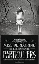 Miss Peregrine, Tome 01 - Miss Peregrine et les enfants particuliers ebook by Ransom Riggs, Sidonie Van Den Dries