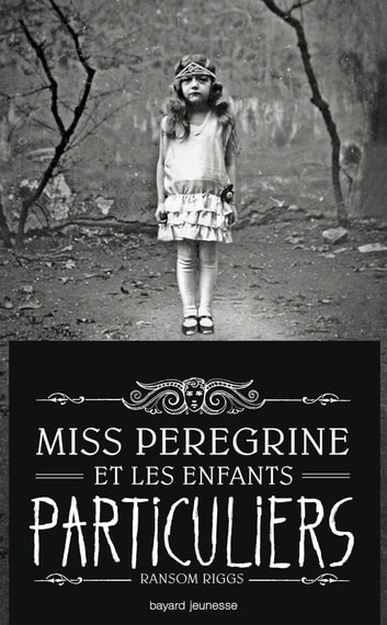Miss Peregrine, Tome 01 - Miss Peregrine et les enfants particuliers ebook by Ransom Riggs