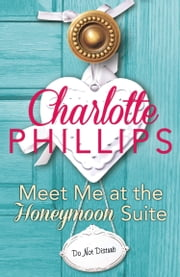 Meet Me at the Honeymoon Suite: HarperImpulse Contemporary Fiction (A Novella) (Do Not Disturb, Book 5) ebook by Charlotte Phillips