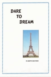 Dare To Dream ebook by Annette Oaks Pierce