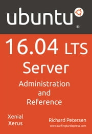 Ubuntu 16.04 LTS Server: Administration and Reference ebook by Richard Petersen
