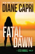 Fatal Dawn: A Jess Kimball Thriller ebook by Diane Capri