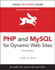PHP and MySQL for Dynamic Web Sites, Fourth Edition: Visual QuickPro Guide - Visual QuickPro Guide ebook by Larry Ullman