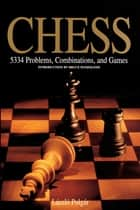 Chess - 5334 Problems, Combinations and Games ebook by Bruce Pandolfini, László Polgár