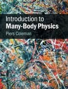 Introduction to Many-Body Physics ebook by Piers Coleman