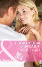Her Accidental Engagement (Mills & Boon Cherish) ebook by Michelle Major