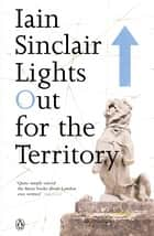 Lights Out for the Territory ebook by Iain Sinclair