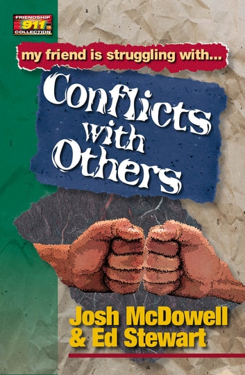 Friendship 911 Collection - My friend is struggling with.. Conflicts With Others ebook by Josh McDowell,Ed Stewart