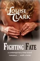 Fighting Fate ebook by Louise Clark