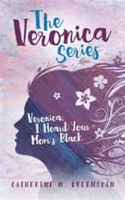 Veronica, I Heard Your Mom's Black ebook by Catherine M. Greenspan, Elizabeth Ann Atkins