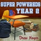Super Powereds - Year 2 audiobook by Drew Hayes