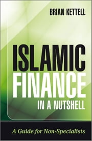 Islamic Finance in a Nutshell - A Guide for Non-Specialists ebook by Brian Kettell