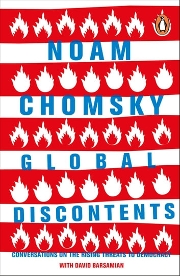 Global Discontents - Conversations on the Rising Threats to Democracy ebook by Noam Chomsky,David Barsamian